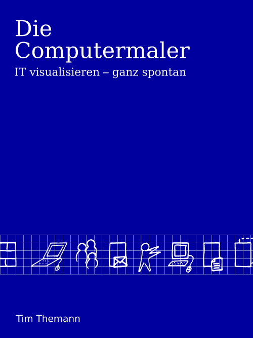 Die Computermaler – IT visualisieren – ganz spontan – Buchcover
